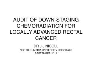 AUDIT OF DOWN-STAGING CHEMORADIATION FOR LOCALLY ADVANCED RECTAL CANCER