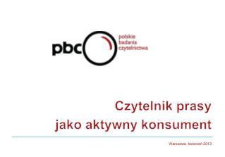Czytelnik  prasy jako aktywny konsument Warszawa ,  kwiecień  2013
