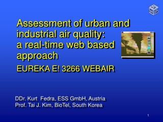 DDr. Kurt  Fedra, ESS GmbH, Austria Prof. Tai J. Kim, BioTel, South Korea