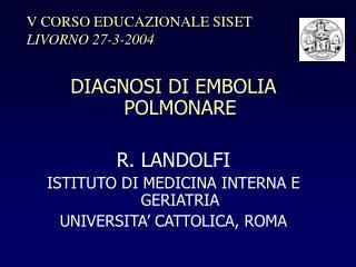 DIAGNOSI DI EMBOLIA    POLMONARE R. LANDOLFI  ISTITUTO DI MEDICINA INTERNA E GERIATRIA