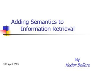 Adding Semantics to 	Information Retrieval