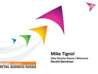 Mike Tignol Sales Director Russia / Belorussia  Reckitt Benckiser
