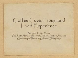 Coffee Cups, Frogs, and Lived Experience