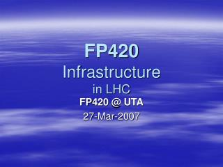 FP420 Infrastructure in LHC