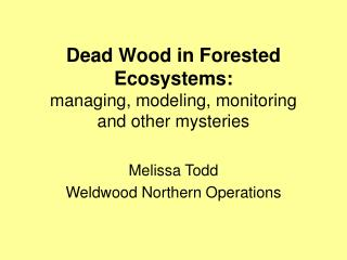Dead Wood in Forested Ecosystems: managing, modeling, monitoring and other mysteries