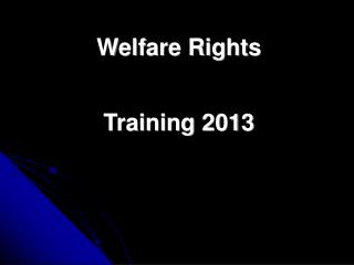 Welfare Rights  Training 2013