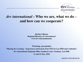 dvv international  : Who we are, what we do –  and how can we cooperate? Heribert Hinzen