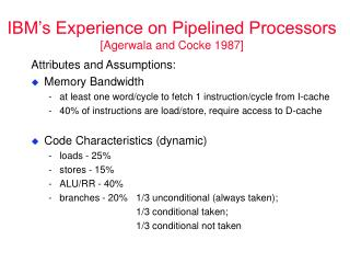 IBM's Experience on Pipelined Processors  [Agerwala and Cocke 1987]