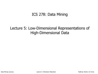 ICS 278: Data Mining Lecture 5: Low-Dimensional Representations of High-Dimensional Data