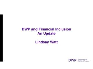 DWP and Financial Inclusion An Update Lindsay Watt