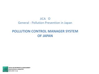 JICA    0  General - Pollution Prevention in Japan POLLUTION CONTROL MANAGER SYSTEM OF JAPAN