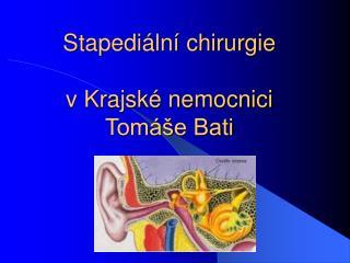 Stapediální chirurgie  v Krajské nemocnici Tomáše Bati