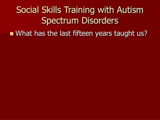 Social Skills Training with Autism Spectrum Disorders