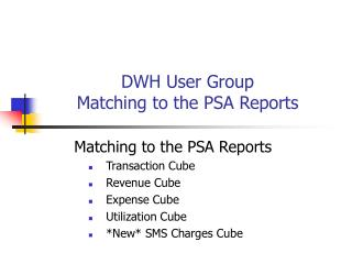 DWH User Group  Matching to the PSA Reports