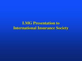 LMG Presentation to  International Insurance Society