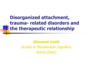 Disorganized attachment, trauma- related disorders and the therapeutic relationship