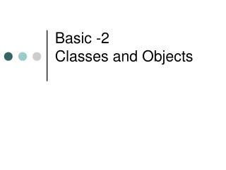 Basic -2 Classes and Objects