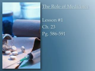 The Role of Medicines Lesson #1 Ch. 23 Pg. 586-591