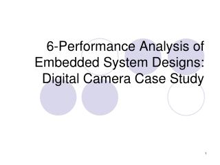 6-Performance Analysis of Embedded System Designs: Digital Camera Case Study