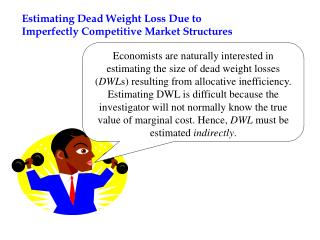 Estimating Dead Weight Loss Due to  Imperfectly Competitive Market Structures