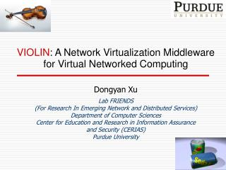 VIOLIN : A Network Virtualization Middleware  for Virtual Networked Computing Dongyan Xu