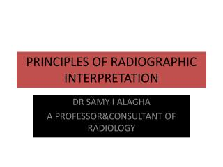 PRINCIPLES OF RADIOGRAPHIC INTERPRETATION