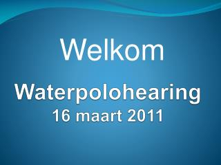 Waterpolohearing 16  maart 2011