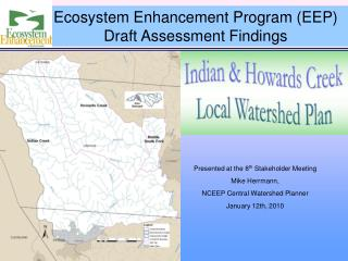 Presented at the 8 th  Stakeholder Meeting Mike Herrmann,  NCEEP Central Watershed Planner
