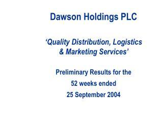 Dawson Holdings PLC  'Quality Distribution, Logistics & Marketing Services'