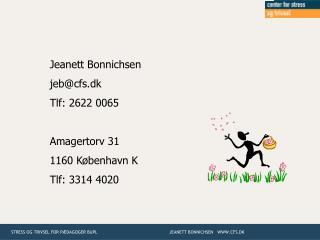 Jeanett Bonnichsen jeb@cfs.dk Tlf: 2622 0065 Amagertorv 31 1160 København K Tlf: 3314 4020