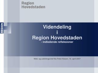 Videndeling i   Region Hovedstaden - indledende refleksioner