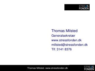 Thomas Milsted Generalsekretær stressfonden.dk millsted@stressfonden.dk Tlf: 3141 8376