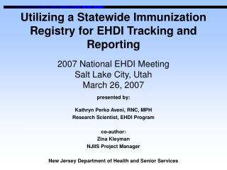presented by: Kathryn Perko Aveni, RNC, MPH Research Scientist, EHDI Program co-author: