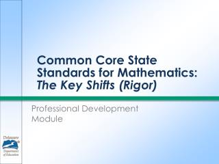 Common Core State Standards for Mathematics:   The Key Shifts (Rigor)