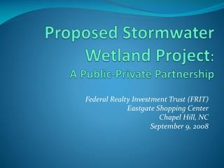 Proposed Stormwater Wetland Project :  A Public-Private Partnership