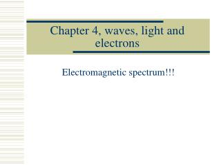 Chapter 4, waves, light and electrons