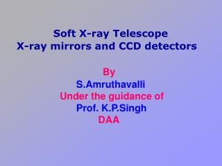 Soft X-ray Telescope  X-ray mirrors and CCD detectors By S.Amruthavalli