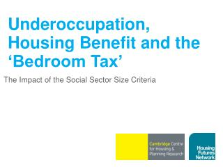 Underoccupation, Housing Benefit and the 'Bedroom Tax'