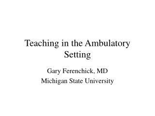Teaching in the Ambulatory  Setting
