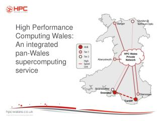 High Performance Computing Wales: An integrated      pan-Wales supercomputing service