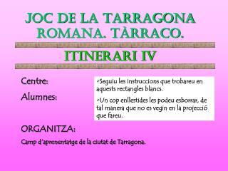 JOC DE LA TARRAGONA ROMANA. TÀRRACO. ITINERARI iv