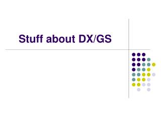 Stuff about DX/GS