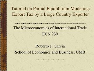 Tutorial on Partial Equilibrium Modeling: Export Tax by a Large Country Exporter
