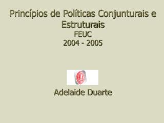 Princípios de Políticas Conjunturais e Estruturais FEUC  2004 - 2005