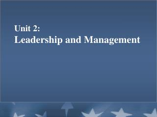 Unit 2:   Leadership and Management