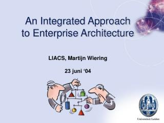 An Integrated Approach to Enterprise Architecture