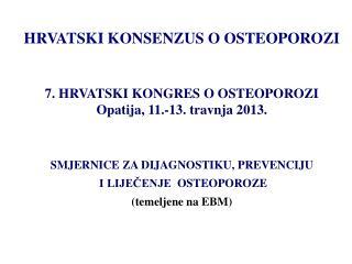 HRVATSKI KONSENZUS O OSTEOPOROZI 7 . HRVATSKI KONGRES O OSTEOPOROZI