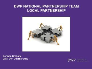 DWP NATIONAL PARTNERSHIP TEAM  LOCAL PARTNERSHIP