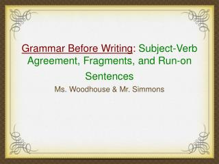 Grammar Before Writing :  Subject-Verb Agreement, Fragments, and Run-on Sentences