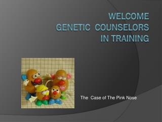 Welcome  Genetic  Counselors  in Training